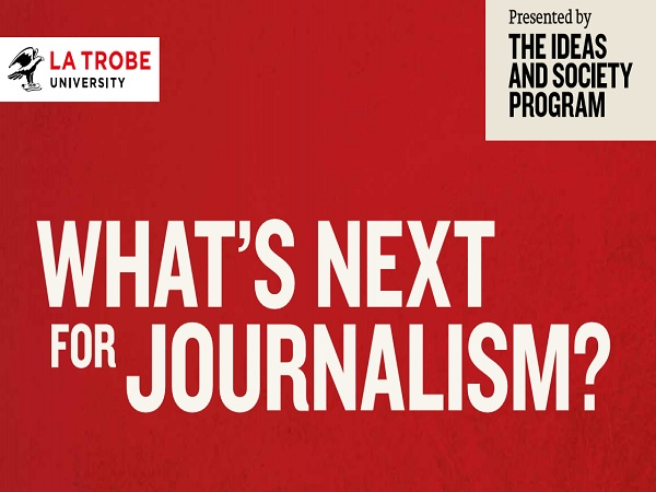 La Trobe University is hosting a panel of journalism experts..